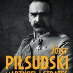 Józef Piłsudski. Marzyciel i strateg