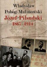 Józef Piłsudski 1867-1914 (W. Pobóg-Malinowski)