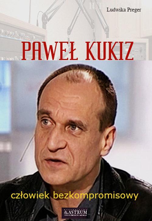 Paweł Kukiz. Człowiek bezkompromisowy