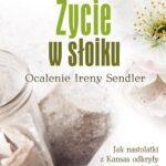 Życie w słoiku Ocalenie Ireny Sendler