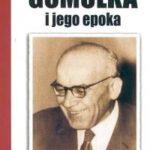Władysław Gomułka i jego epoka
