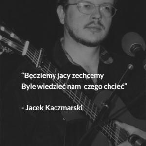 Będziemy jacy zechcemy – Jacek Kaczmarski
