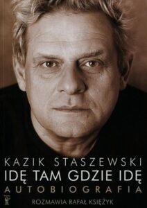 Idę tam gdzie idę Kazik Staszewski Autobiografia