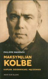 Maksymilian Kolbe Kapłan, dziennikarz, męczennik.