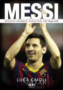 Messi Historia chłopca, który stał się legendą