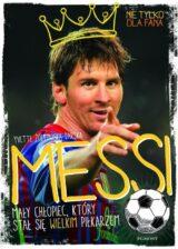 Messi Mały chłopiec, który stał się wielkim piłkarzem