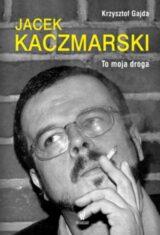 Książka Jacek Kaczmarski To moja droga