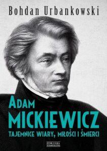 Adam Mickiewicz Tajemnice wiary, miłości i śmierci