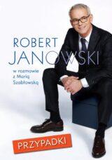Książka Przypadki Robert Janowski w rozmowie z Marią Szabłowską