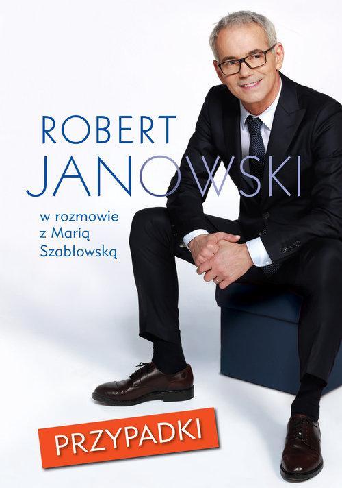 Przypadki Robert Janowski w rozmowie z Marią Szabłowską