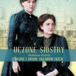 Uczone siostry Rodzinna historia Marii i Broni Skłodowskich
