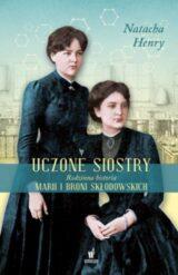 Książka Uczone siostry Rodzinna historia Marii i Broni Skłodowskich