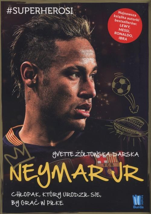 Neymar Jr. Chłopak, który urodził się, by grać w piłkę