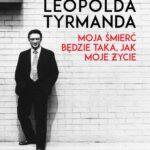 Biografia Leopolda Tyrmanda Moja śmierć będzie taka, jak moje życie