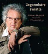 Książka Zegarmistrz Światła Tadeusz Woźniak w rozmowie z Witoldem Górką