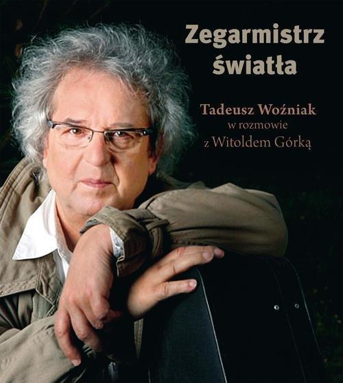 Zegarmistrz Światła Tadeusz Woźniak w rozmowie z Witoldem Górką
