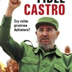 Fidel Castro. Czy reżim przetrwa dyktatora