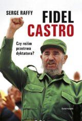 Książka Fidel Castro. Czy reżim przetrwa dyktatora