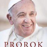 Prorok Biografia Franciszka Papieża radykalnego