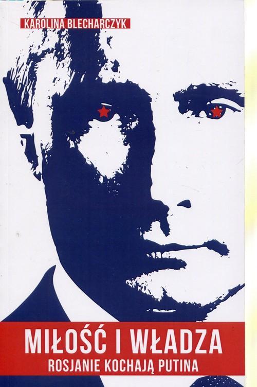 Miłość i władza. Rosjanie kochają Putina