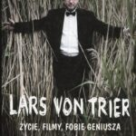 Lars von Trier Życie, filmy, fobie geniusza