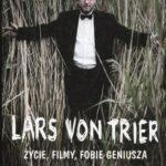 Lars von Trier Życie, filmy, fobie geniusza