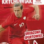 Grzegorz Krychowiak Urodzony sportowiec