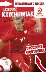 Grzegorz Krychowiak Urodzony sportowiec