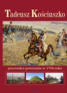 Tadeusz Kościuszko przywódca powstania w 1794 roku