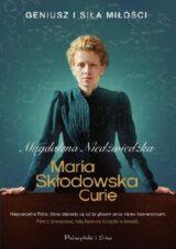 Maria Skłodowska-Curie. Geniusz i siła miłości