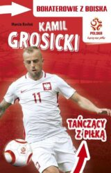 Książka Kamil Grosicki Tańczący z piłką