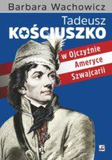 Książka Tadeusz Kościuszko w Ojczyźnie, Ameryce, Szwajcarii