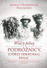 Książka Wielcy polscy podróżnicy, którzy odkrywali świat