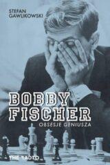Bobby Fischer. Obsesje geniusza