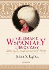 Sulejman II Wspaniały i jego czasy. Złota epoka muzułmańskiej Porty