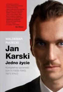 Jan Karski. Jedno życie. Kompletna opowieść. Tom 2 (1939–1945) Inferno