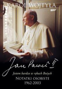 Jan Paweł II. Jestem bardzo w rękach Bożych. Notatki osobiste 1962-2003