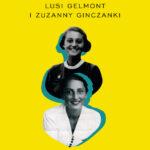 Musisz tam wrócić. Historia przyjaźni Lusi Gelmont i Zuzanny Ginczanki