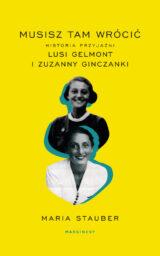 Książka Musisz tam wrócić. Historia przyjaźni Lusi Gelmont i Zuzanny Ginczanki