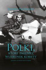 Książka Polki, które zmieniły wizerunek kobiety. Historia 10 niezwykłych Polek