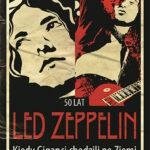 50 lat Led Zeppelin. Kiedy Giganci chodzili po Ziemi