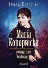 Maria Konopnicka. Rozwydrzona bezbożnica