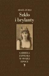 Książka Szkło i brylanty. Gabriela Zapolska w swojej epoce