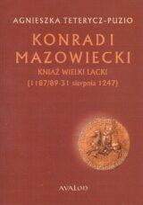 Konrad I Mazowiecki. Kniaź Wielki Lacki (1187/89-31 sierpnia 1247)