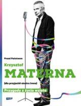 Przed Państwem Krzysztof Materna (dla przyjaciół siostra Irena). Przygody z życia wzięte