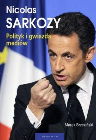 Nicolas Sarkozy. Polityk i gwiazda mediów