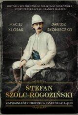 Książka Stefan Szolc-Rogoziński. Zapomniany odkrywca Czarnego Lądu