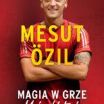 Mesut Özil. Magia w grze. Moja historia