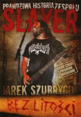 Książka Bez litości. Prawdziwa historia zespołu Slayer, wydanie 4