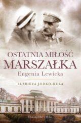 Książka Ostatnia miłość Marszałka. Eugenia Lewicka